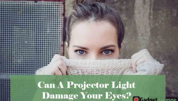 Can A Projector Light Damage or Harm Your Eyes?