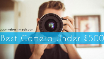 Best Camera Under $500 – 2021 Reviews and Top Picks