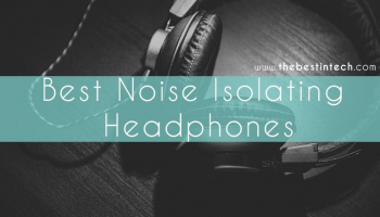 Best Noise Isolating Headphones – 2021 Reviews and Top Picks