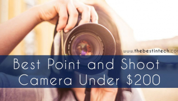 Best Point and Shoot Camera Under $200 – 2021 Reviews and Top Picks